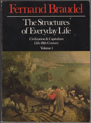 Civilization and Capitalism, 15th - 18th Century. Volume I: The Structures of Everyday Life: The...