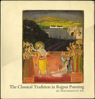 The Classical Tradition in Rajput Painting. From the Paul F. Walter Collection. Pratapaditya Pal
