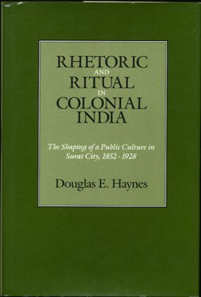 Rhetoric and Ritual in Colonial India. The Shaping of a Public Culture in Surat City, 1852-1928....