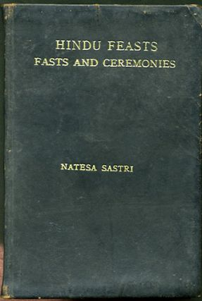Hindu Feasts Fasts and Ceremonies. S. M. Natesa Sastri