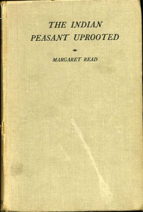 The Indian Peasant Uprooted. A Study of the Human Machine. Margaret Read