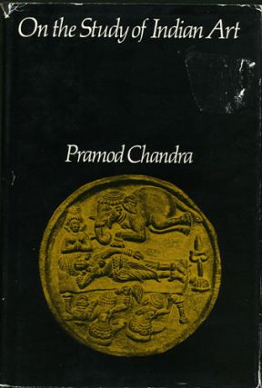 On the Study of Indian Art. Pramod Chandra