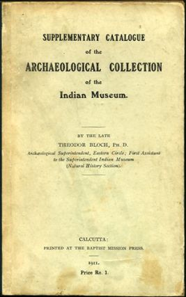 Supplementary Catalogue of the Archaeological Collection of the Indian Museum. Theodor Block