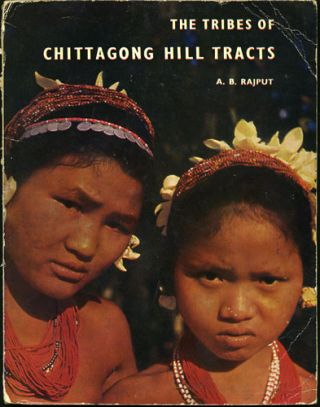 The Tribes of Chittagong Hill Tracts. A. B. Rajput