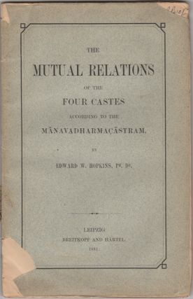 The Mutual Relations of the Four Castes according to the Manavadharmacastram. Edward W. Hopkins