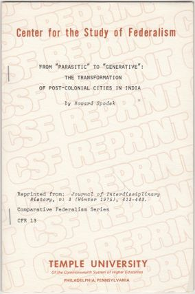 "From ""Parasitic"" to ""Generative"": the Transformation of Post-Colonial Cities in India. Howard Spodek"