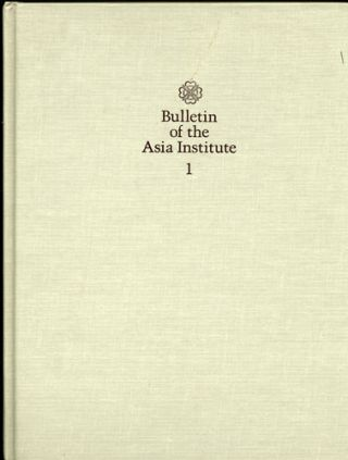 Bulletin of the Asia Institute. New Series. Volume 1. 1987. Inaugural Issue. Carol Altman...