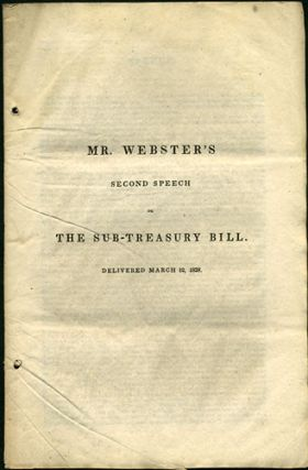 Mr. Webster's Second Speech on The Sub-Treasury Bill. Delivered March 12, 1838. Daniel Webster