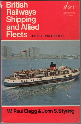 British Railways Shipping and Allied Fleets. The Postwar Period. W. Paul Clegg, John S. Styring
