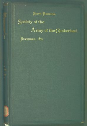 Society of the Army of the Cumberland, Sixth Reunion, Dayton, 1872. Society of the Army of the...