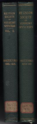 Proceedings of the Reunion Society of Vermont Officers, 1864-1884, [with] Vol. II: 1886-1905 [Two Volumes]. Reunion Society of Vermont Officers, W. G. Veazey.