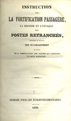 Instruction sur la Fortification Passagere, la Defense et l'Attaque des Postes Retranches,...