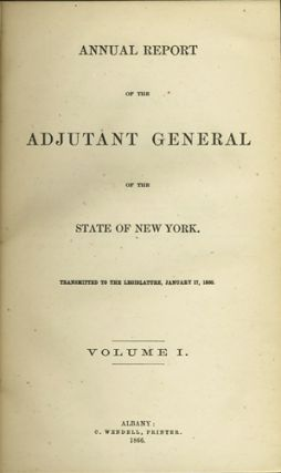 Annual Report of the Adjutant General of the State of New York. Transmitted to the Legislature, January 17, 1866 [Two Volumes]. New York State Adjutant General.