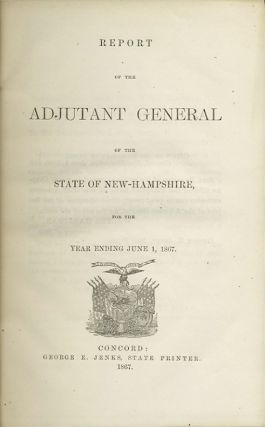 Report of the Adjutant General of the State of New Hampshire, For the Year Ending June 1, 1867....