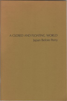 A Closed and Floating World. Japan Before Perry. May 31-June 21, 1975. Organized with Huguette...