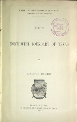 The Northwest Boundary of Texas. United States Geological Survey No. 194. Series F, Geography 30. Marcus. Clark Baker, John H.