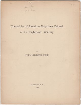 Check-List of American Magazines Printed in the Eighteenth Century. Paul Leicester Ford