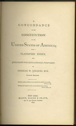 A Concordance to the Constitution of the United States of America; with a Classified Index, and...