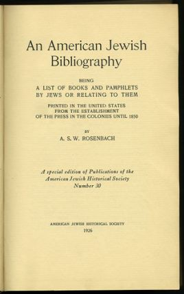 An American Jewish Bibliography being a List of Books and Pamphlets by Jews or Relating to Them...