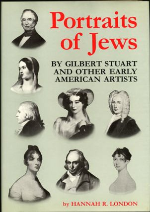 Portraits of Jews, by Gilbert Stuart and Other Early American Artists. Hannah R. London