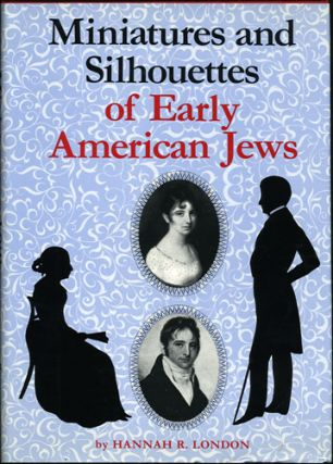 Miniatures and Silhouettes of Early American Jews. Hannah R. London