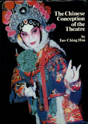 The Chinese Conception of the Theatre. Tao-Ching Hsu