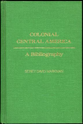 Colonial Central America. A Bibliography. Sidney David Markman, ed