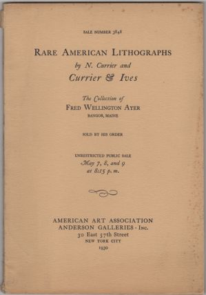 Currier and Ives and other Rare American Lithographs. Collected by Fred Wellington Ayer. American...
