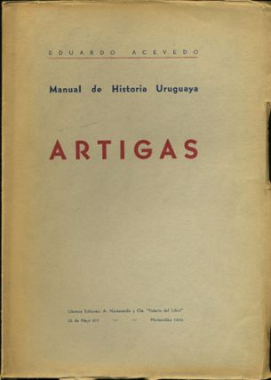 Manual de Historia Uruguaya. Artigas. [Volume One only]. Eduardo Acevedo