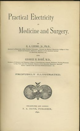 Practical Electricity in Medicine and Surgery. Gustav A. Liebig, George H. Roh&eacute