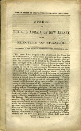 Great Right of Self-Government - and the Union. Speech of Hon. G.B. Adrain, of New Jersey, on the Election of Speaker. Delivered in the House of Representatives, December 14, 1859. G. B. Adrain, Garnett Bowditch.