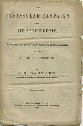 The Peninsular Campaign and its Antecedents, as developed by the Report of Maj. Gen. Geo. B. McClellan, and other Published Documents. J. G. Barnard.