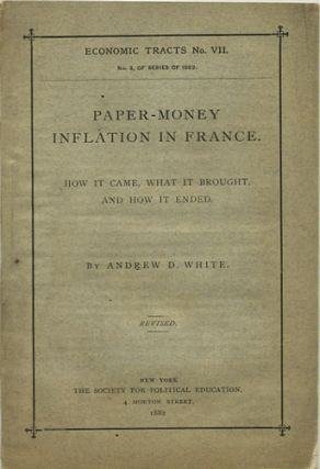 Paper-Money Inflation in France. How it Came. What it Brought, and How it Ended. Andrew D. White