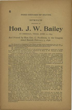 Free Coinage of Silver. Speech delivered by Hon. J. W. Bailey at Sherman, Texas, June 11, 1895,...