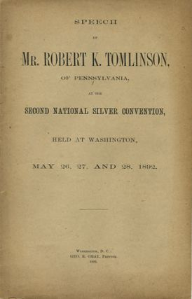 Speech of Mr. Robert K. Tomlinson, of Pennsylvania, at the Second National Silver Convention,...