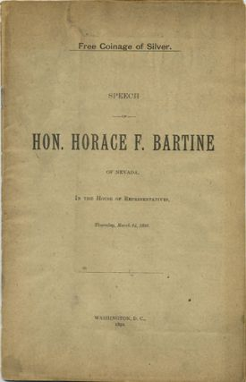 Free Coinage of Silver. Speech of Hon. Horace F. Bartine of Nevada, in the House of...
