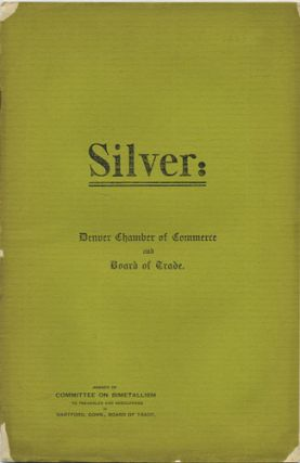 Silver: Answer of Committee on Bimetallism to Preambles and Resolutions of Hartford, Conn., Board of Trade. Denver Chamber of Commerce, C. S. Board of Trade. Thomas, G. G. Symes.
