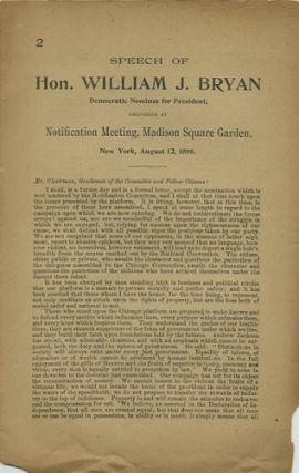 Speech of Hon. William J. Bryan, Democratic Nominee for President, delivered at Notification Meeting, Madison Square Garden, New York, August 12, 1896. William Jennings Bryan.