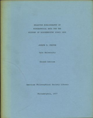Selected Bibliograhy of Biographical Data for the History of Biochemistry Since 1800. Joseph Fruton.