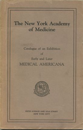 Catalogue of an Exhibition of Early and Later Medical Americana. New York Academy of Medicine