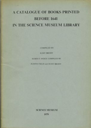 A Catalogue of Books Printed before 1641 in the Science Museum Library [with] Supplement...