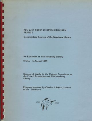 Pen and Press in Revolutionary France. Documentary sources of the Newberry Library. An exhibition...