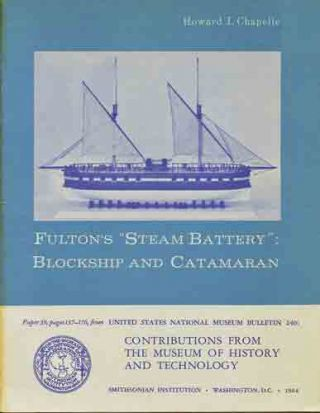 "Fulton's ""Steam Battery"": Blockship and Catamaran. Howard I. Chapelle"