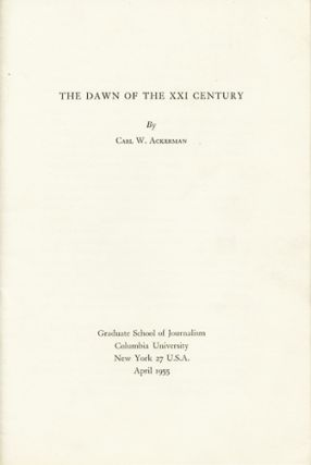 The Dawn of the XXI Century. Carl W. Ackerman