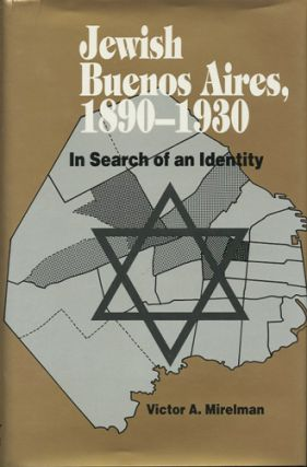 Jewish Buenos Aires, 1890-1930. In Search of an Identity. Victor A. Mirelman