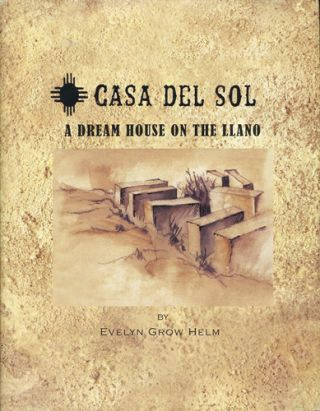 Casa Del Sol. A Dream House on the Llano. Evelyn Grow Helm