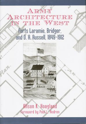 Army Architecture in the West. Forts Laramie, Bridger, and D.A. Russell, 1849-1912. Alison K....