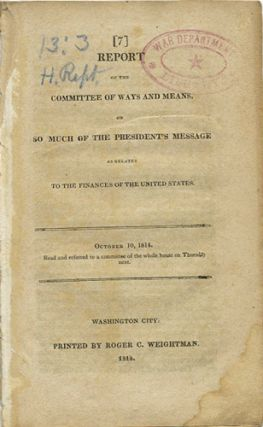 Report of the Committee of Ways and Means, on so much of the President's Message as relates to...