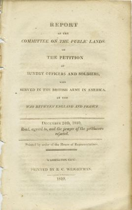 Report of the Committee on the Public Lands, on the Petition of Sundry Officers and Soldiers, who...