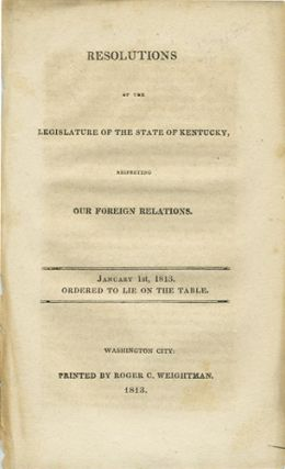 Resolutions of the legislature of the state of Kentucky, respecting our foreign relations....